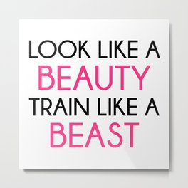Look Like A Beauty / Train Beast Gym Quote Metal Print