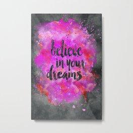 Believe dreams watercolor motivational quote Metal Print