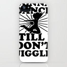 GONNA DANCE TILL I DON_T JIGGLE TANK TOP iPhone Case