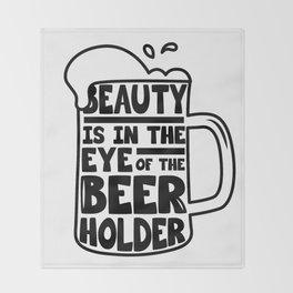 Beer Day - Beauty is in the Eye of Beer Holder Throw Blanket