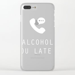Alcohol You Later Clear iPhone Case
