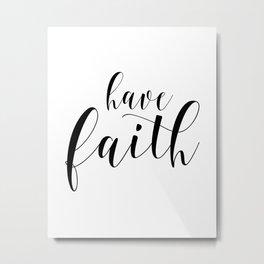 Have Faith, Typography Print, Calligraphy Print, Inspirational Art, Wall Decor Metal Print