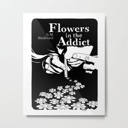 Flowers In The Addict Metal Print