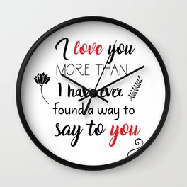 I love you more than I have ever found a way to say to you Wall Clock