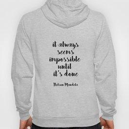 IT ALWAYS SEEMS IMPOSSIBLE UNTIL IT'S DONE - Nelson Mandela Hoody