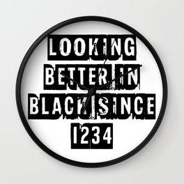 Looking Better In Black Since 1234 [Black] Wall Clock