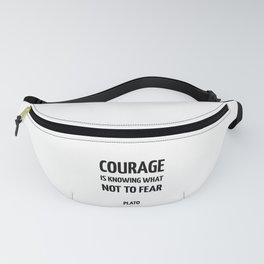 Courage is knowing what not to fear - Plato  - Greek Philosophy quotes Fanny Pack