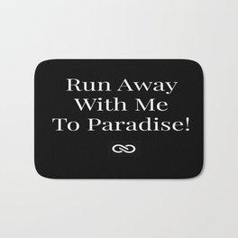 Run Away With Me To Paradise Bath Mat