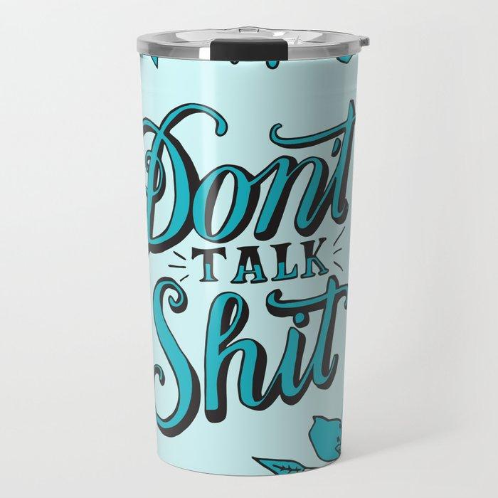Don't Talk Shit Travel Mug