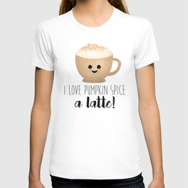 I Love Pumpkin Spice A Latte! T-shirt