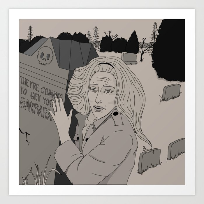 They're coming to get you, Barbara... Art Print