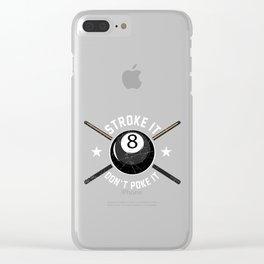Billiard Ball - Funny Pool - Snooker - Eight Ball - Stroke It Don't Poke It Clear iPhone Case