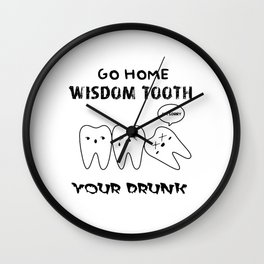 Go Home Wisdom Tooth You're Drunk Wall Clock
