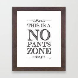 NO PANTS ZONE Framed Art Print