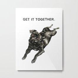 Get It Together Motivational Pugster Metal Print