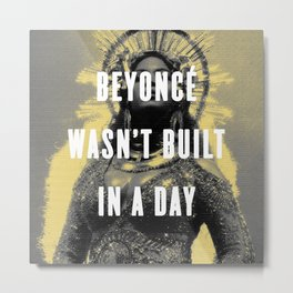 Bey Wasn't Built In A Day Metal Print