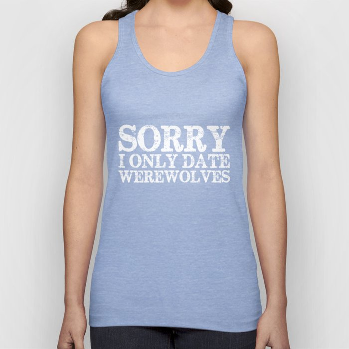 Sorry, I only date werewolves! (Inverted) Unisex Tank Top