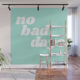 no bad days IX Wall Mural