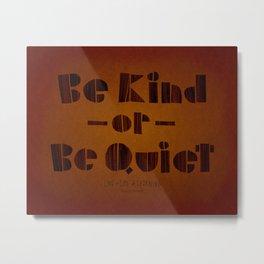 be kind or be quiet Metal Print