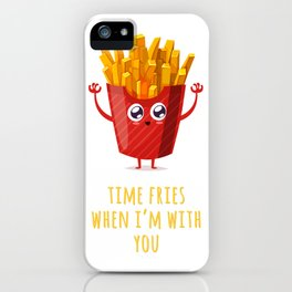 Time Fries When I'm With You iPhone Case