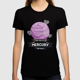 Love you to the Mercury Planet T-Shirt T-shirt
