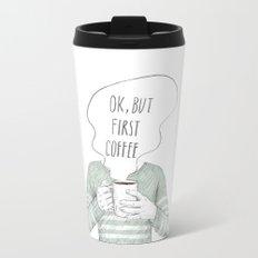 OK,BUT FIRST COFFEE Travel Mug