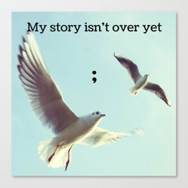 My Story Isn't Over Yet ; Canvas Print