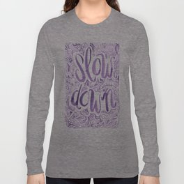Slow Down  Long Sleeve T-shirt