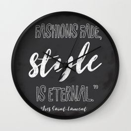 Fashions fade, style is eternal. Wall Clock