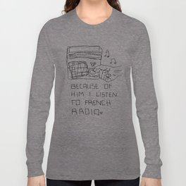 French Radio (Because of Him I Listen to French Radio) Long Sleeve T-shirt