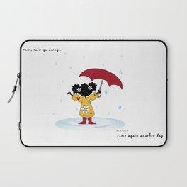 Rain, Rain Go Away... Come Again Another Day... Laptop Sleeve
