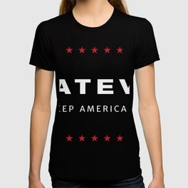 Whatever. Just Keep America Great. T-shirt