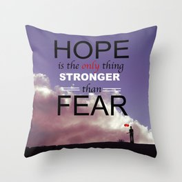 Hope is the only thing stronger than fear Throw Pillow