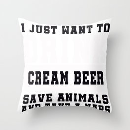 I Just want to Drink Cream Beer, save animals, and take a naps Throw Pillow