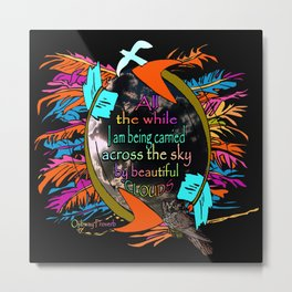 All The While I Am Being Carried Across The Sky By Beautiful Clouds Metal Print