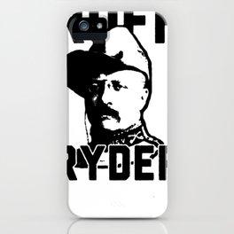 RUFF RYDER THEODORE ROOSEVELT T-SHIRT iPhone Case