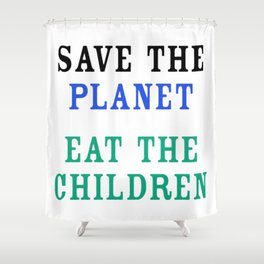 Save The Planet Eat The Children Shower Curtain