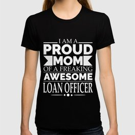Proud mom of an awesome Loan Officer T-shirt