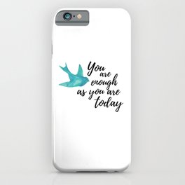 """""""You Are Enough As You Are Today"""" Bird iPhone Case"""