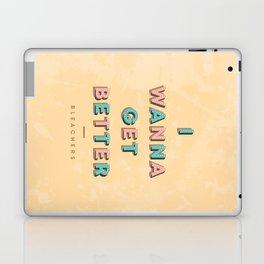 I Wanna Get Better Laptop & iPad Skin