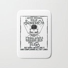 I Never Dreamed I Would Be a Grumpy Old Tiler! But Here I am Killing It Funny Tiler Shirt Bath Mat
