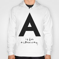 astronomy Hoodies featuring A is for Astronomy by Pan Lis