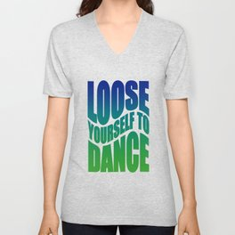Loose yourself to dance Unisex V-Neck