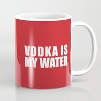 vodka Mugs featuring Vodka is My Water by Papyroo