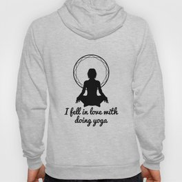 I fell in love with doing yoga Hoody