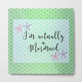 I'm Actually a Mermaid - Green Mermaid Scales and Starfish Metal Print