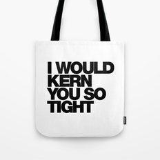 I WOULD KERN YOU SO TIGHT Tote Bag