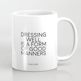 TOM FORD QUOTE Fashion Print Fashion Wall art Dressing Well is a form of good manners Printable Art Coffee Mug