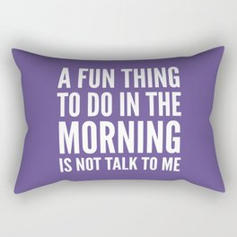 A Fun Thing To Do In The Morning Is Not Talk To Me (Ultra Violet) Rectangular Pillow