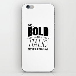 Be bold of italic, never regular iPhone Skin